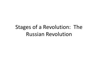 Stages of a Revolution:  The Russian Revolution