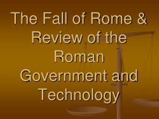 The Fall of Rome & Review of the Roman Government and Technology