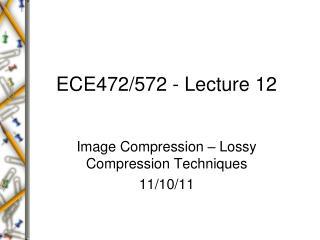ECE472/572 - Lecture 12