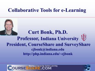 Curt Bonk, Ph.D. Professor,  Indiana University  President, CourseShare and SurveyShare cjbonk@indiana.edu http://php.in