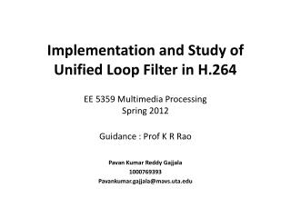Implementation and Study of Unified Loop Filter in H.264   EE 5359 Multimedia Processing Spring 2012  Guidance : Prof K
