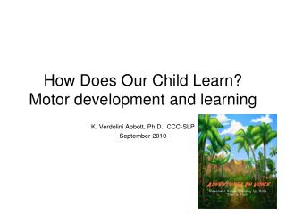 How Does Our Child Learn? Motor development and learning