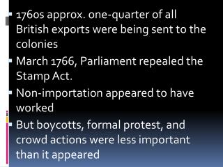 1760s approx. one-quarter of all British exports were being sent to the colonies  March 1766, Parliament repealed the St