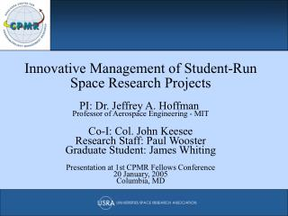 Innovative Management of Student-Run Space Research Projects PI: Dr. Jeffrey A. Hoffman  Professor of Aerospace Engineer
