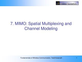 7. MIMO: Spatial Multiplexing and Channel Modeling