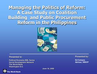 Managing the Politics of Reform: A Case Study on Coalition Building  and Public Procurement Reform in the Philippines