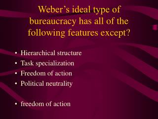 Weber's ideal type of bureaucracy has all of the following features except?