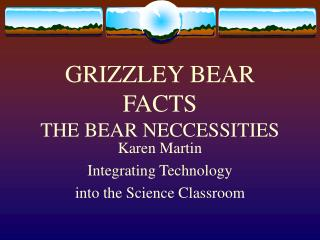 GRIZZLEY BEAR FACTS THE BEAR NECCESSITIES