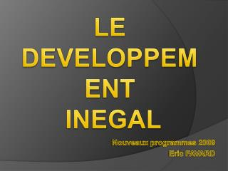 LE DEVELOPPEMENT  INEGAL
