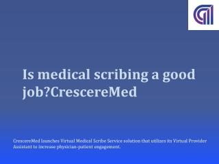 Is medical scribing a good job?CrescereMed