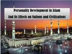 Personality Development in Islam And Its Effects on Nations and Civilizations