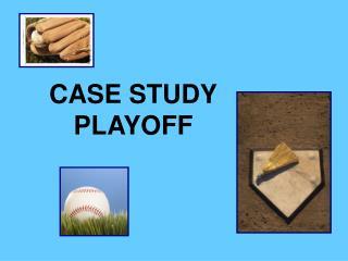 CASE STUDY PLAYOFF