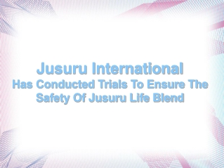 Jusuru International Has Conducted Trials To Ensure The Safe