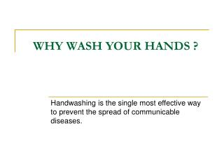 WHY WASH YOUR HANDS ?