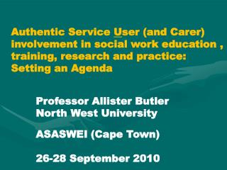 Authentic Service  U ser (and Carer) involvement in social work education , training, research and practice:  Setting an