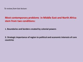 Most contemporary problems in Middle East and North Africa stem from two conditions: 1 . Boundaries and borders created
