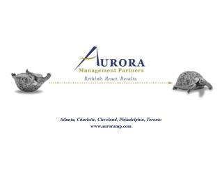 Atlanta, Charlotte, Cleveland, Philadelphia, Toronto www.auroramp.com