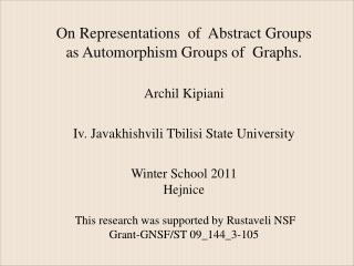 On Representations  of  Abstract Groups  as Automorphism Groups of  Graphs.  Archil Kipiani   Iv. Javakhishvili Tbilisi