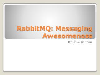 RabbitMQ : Messaging Awesomeness