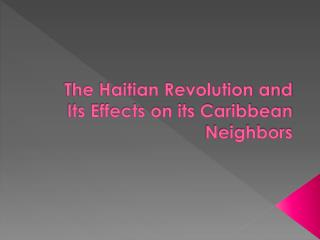 The Haitian Revolution and Its Effects on its Caribbean Neighbors