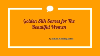 Golden Silk Sarees for The Beautiful Women