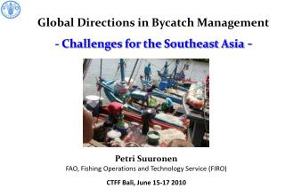 Global Directions in Bycatch Management - Challenges for the Southeast Asia  -