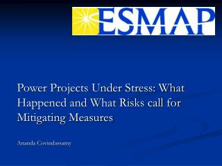Power Projects Under Stress: What Happened and What Risks call for Mitigating Measures Ananda Covindassamy
