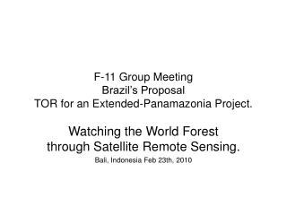 F-11 Group Meeting Brazil s Proposal  TOR for an Extended-Panamazonia Project.