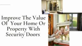 Improve The Value Of  Your Home Or Property With Security Doors.