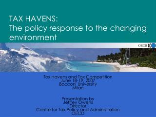 TAX HAVENS:  The policy response to the changing environment