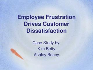 Employee Frustration Drives Customer Dissatisfaction