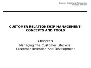 CUSTOMER RELATIONSHIP MANAGEMENT: CONCEPTS AND TOOLS