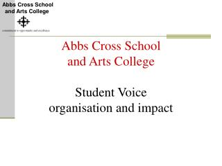 Abbs Cross School  and Arts College Student Voice organisation and impact