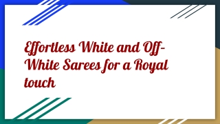 Effortless White and Off–White Sarees for a Royal touch