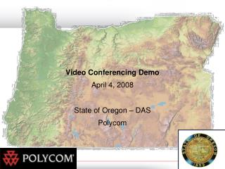 Video Conferencing Demo April 4, 2008 State of Oregon – DAS Polycom