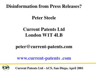 Disinformation from Press Releases? Peter Steele Current Patents Ltd London W1T 4LB peter@current-patents.com www.curren