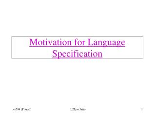 Motivation for Language  Specification