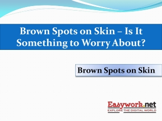 Is it Something Worry if Brown Spots on Skin
