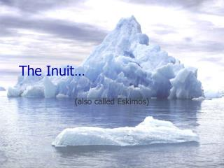 The Inuit…