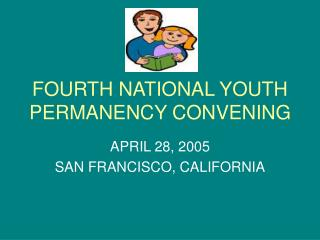 FOURTH NATIONAL YOUTH PERMANENCY CONVENING