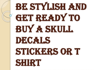 Get Ready to Buy a Skull Decals Stickers or T Shirt