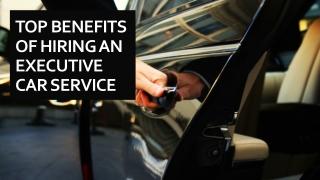 Top benefits of hiring an executive car service