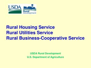 Rural Housing Service  Rural Utilities Service Rural Business-Cooperative Service