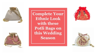 Complete your Ethnic Look with Wedding Potlis
