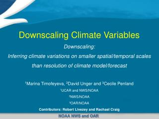 Downscaling Climate Variables Downscaling:   Inferring climate variations on smaller spatial/temporal scales  than resol