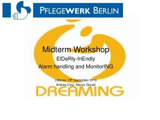 Midterm Workshop ElDeRly-friEndly  Alarm handling and MonitorING Odense, 15 th  September 2010  Andrea Croci, M arius Gr