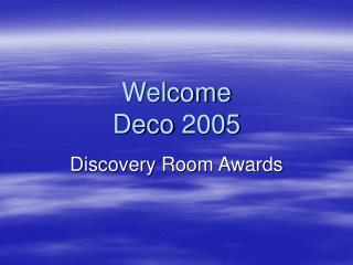 Welcome Deco 2005
