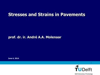 Stresses and Strains in Pavements prof. dr. ir. André A.A. Molenaar