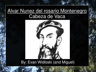 Alvar Nunez del rosario Montenegro Cabeza de Vaca