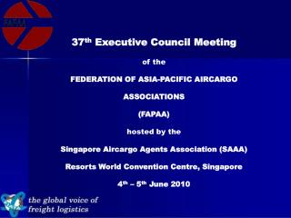 37 th  Executive Council Meeting of the  	FEDERATION OF ASIA-PACIFIC AIRCARGO ASSOCIATIONS  (FAPAA) hosted by the Singap